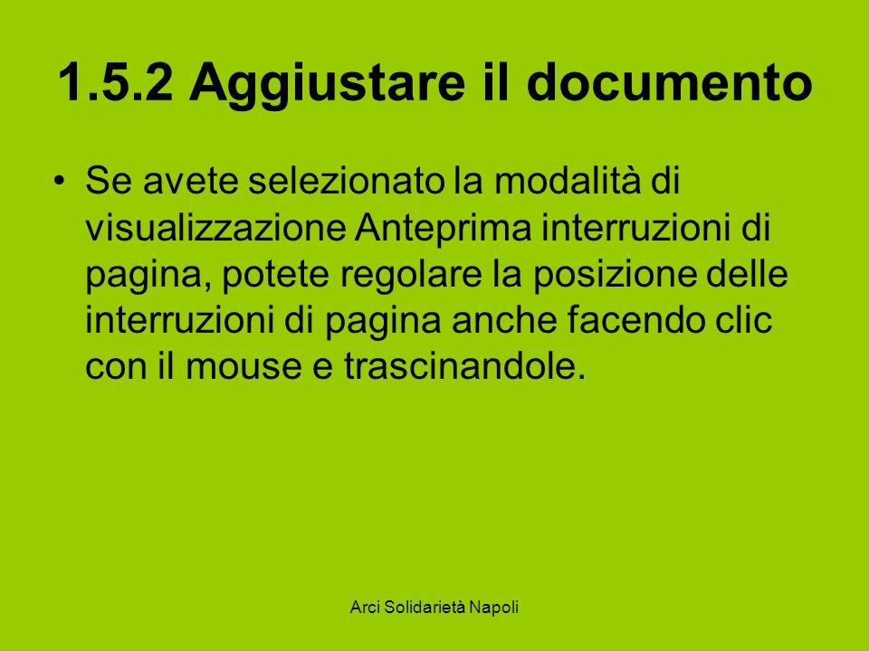Arci Solidarietà Napoli 1.5.2 Aggiustare il documento Se avete selezionato la modalità di visualizzazione Anteprima interruzioni di pagina, potete reg