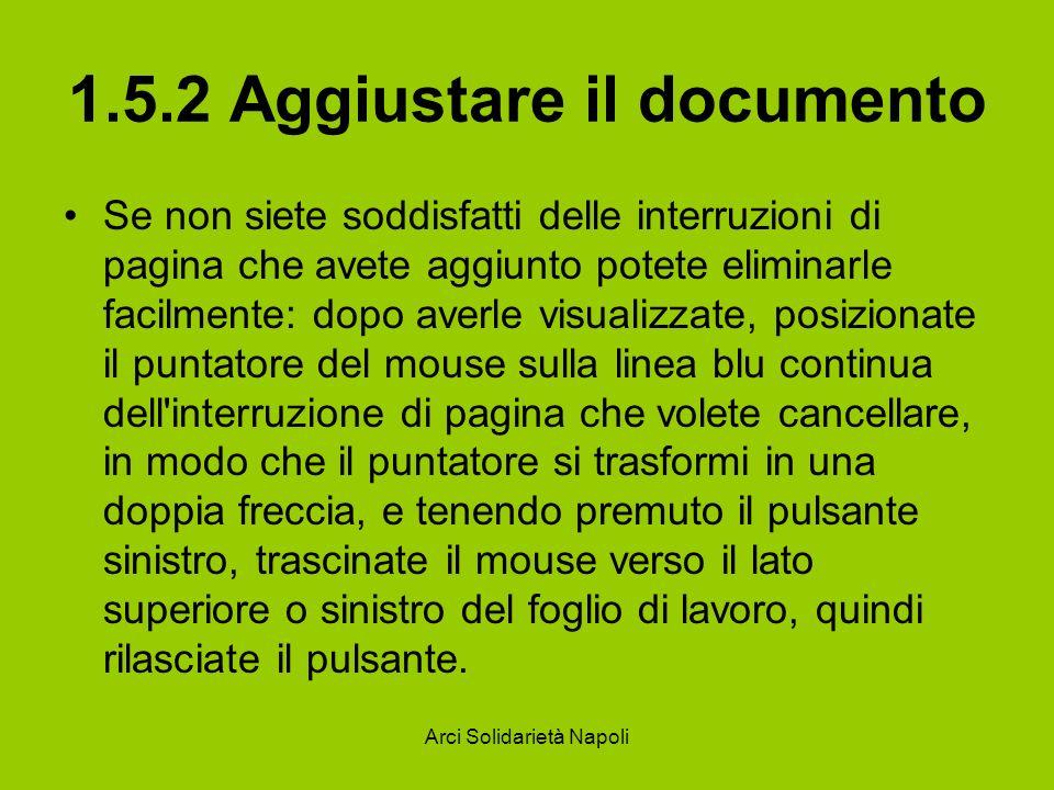 Arci Solidarietà Napoli 1.5.2 Aggiustare il documento Se non siete soddisfatti delle interruzioni di pagina che avete aggiunto potete eliminarle facil