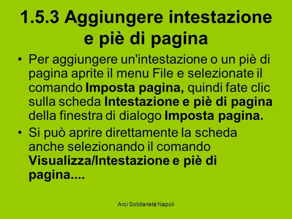 Arci Solidarietà Napoli 1.5.3 Aggiungere intestazione e piè di pagina Per aggiungere un'intestazione o un piè di pagina aprite il menu File e selezion