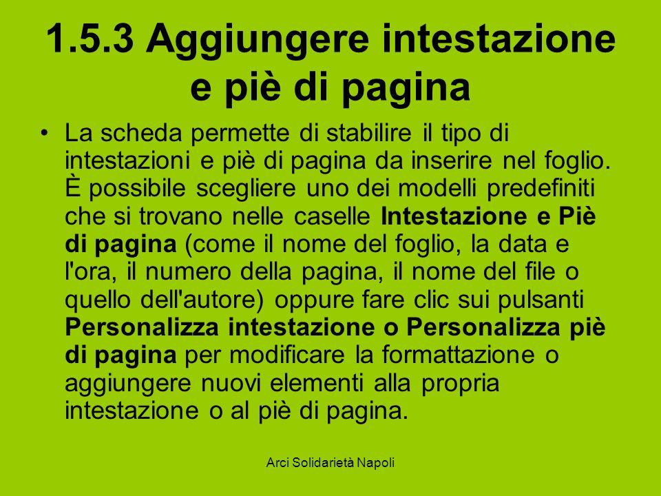 Arci Solidarietà Napoli 1.5.3 Aggiungere intestazione e piè di pagina La scheda permette di stabilire il tipo di intestazioni e piè di pagina da inser