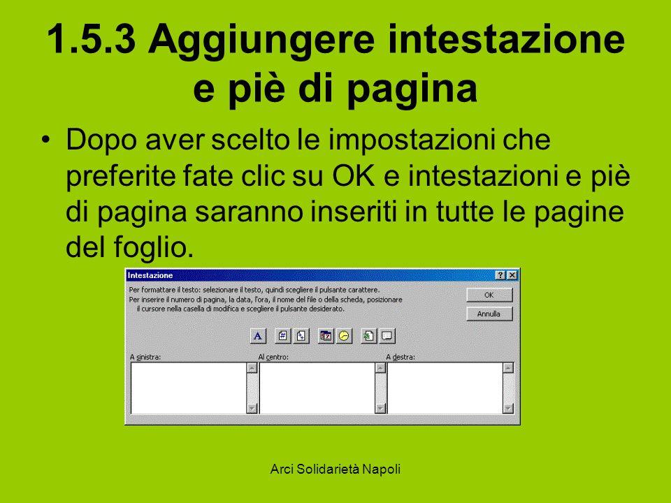 Arci Solidarietà Napoli 1.5.3 Aggiungere intestazione e piè di pagina Dopo aver scelto le impostazioni che preferite fate clic su OK e intestazioni e