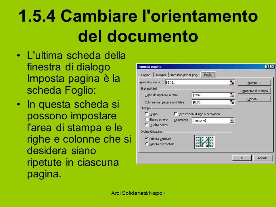 Arci Solidarietà Napoli 1.5.4 Cambiare l'orientamento del documento L'ultima scheda della finestra di dialogo Imposta pagina è la scheda Foglio: In qu