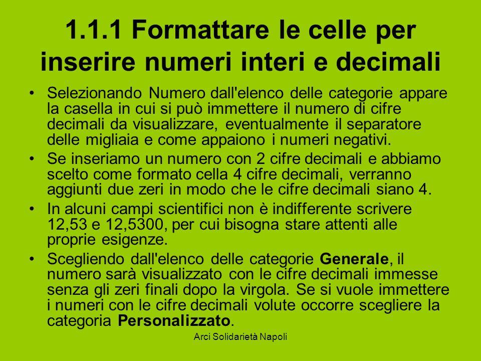 Arci Solidarietà Napoli 1.1.1 Formattare le celle per inserire numeri interi e decimali Selezionando Numero dall'elenco delle categorie appare la case