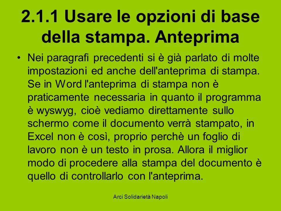 Arci Solidarietà Napoli 2.1.1 Usare le opzioni di base della stampa. Anteprima Nei paragrafi precedenti si è già parlato di molte impostazioni ed anch
