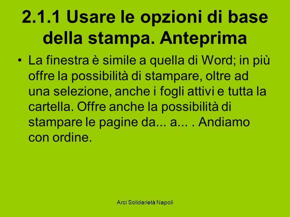Arci Solidarietà Napoli 2.1.1 Usare le opzioni di base della stampa. Anteprima La finestra è simile a quella di Word; in più offre la possibilità di s