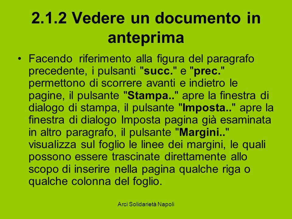 Arci Solidarietà Napoli 2.1.2 Vedere un documento in anteprima Facendo riferimento alla figura del paragrafo precedente, i pulsanti