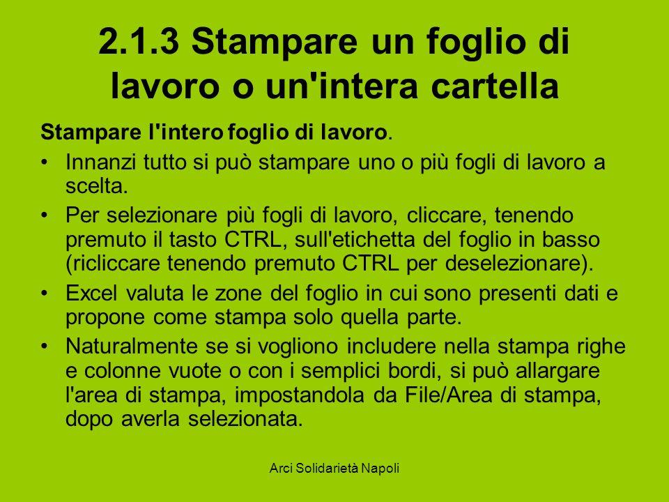 Arci Solidarietà Napoli 2.1.3 Stampare un foglio di lavoro o un'intera cartella Stampare l'intero foglio di lavoro. Innanzi tutto si può stampare uno