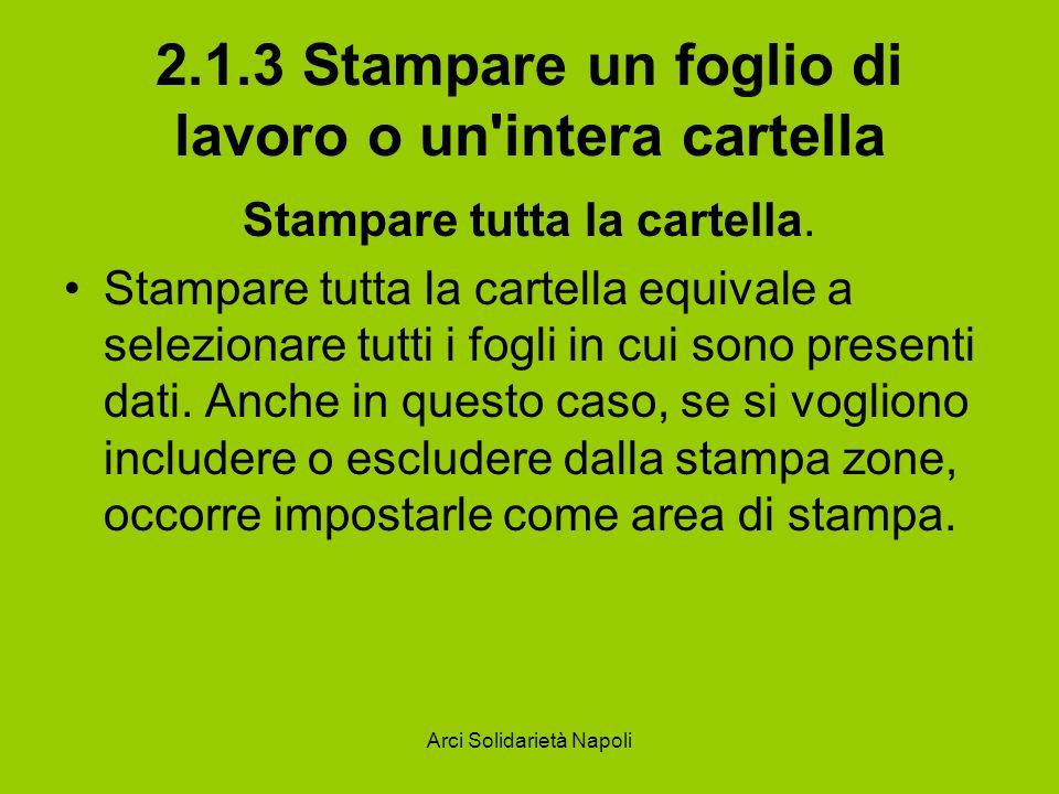 Arci Solidarietà Napoli 2.1.3 Stampare un foglio di lavoro o un'intera cartella Stampare tutta la cartella. Stampare tutta la cartella equivale a sele