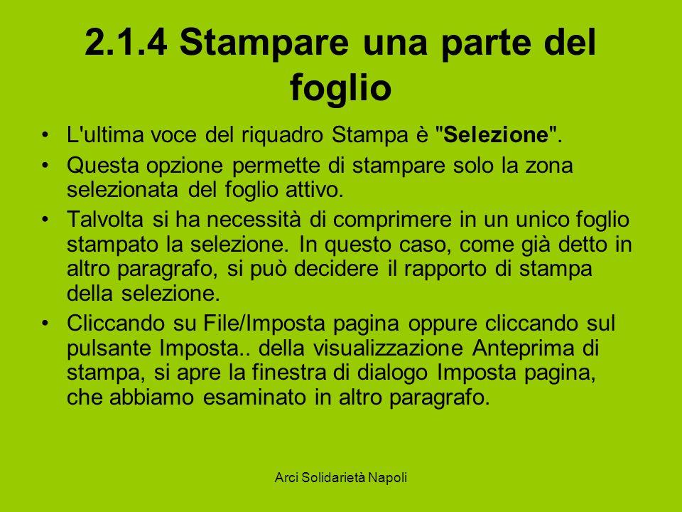 Arci Solidarietà Napoli 2.1.4 Stampare una parte del foglio L'ultima voce del riquadro Stampa è