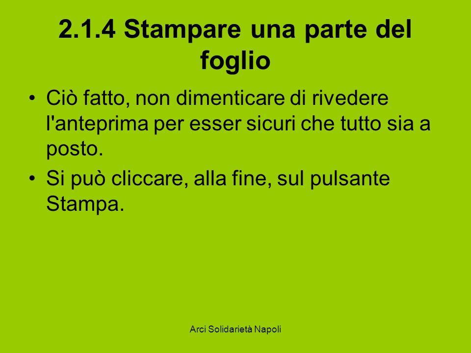 Arci Solidarietà Napoli 2.1.4 Stampare una parte del foglio Ciò fatto, non dimenticare di rivedere l'anteprima per esser sicuri che tutto sia a posto.