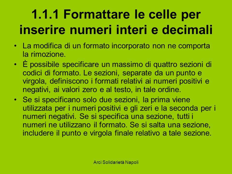 Arci Solidarietà Napoli 1.1.1 Formattare le celle per inserire numeri interi e decimali La modifica di un formato incorporato non ne comporta la rimoz