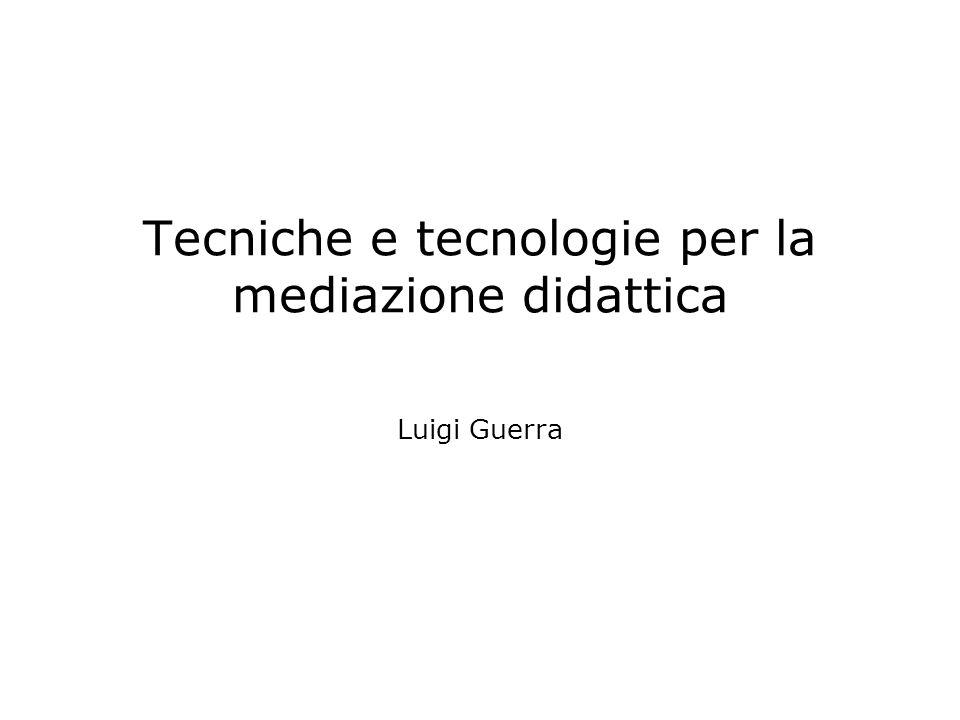 Tecniche e tecnologie per la mediazione didattica Luigi Guerra