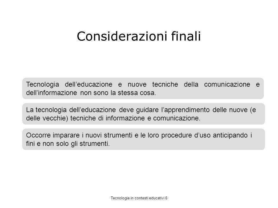 Considerazioni finali Tecnologia delleducazione e nuove tecniche della comunicazione e dellinformazione non sono la stessa cosa.