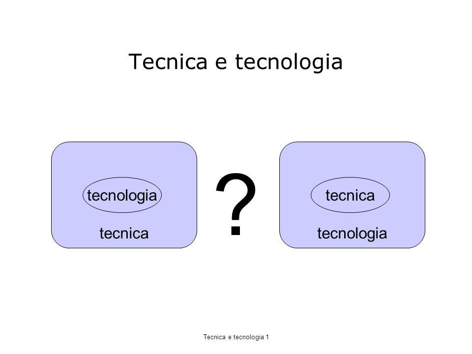 Tecnica e tecnologia tecnica tecnologia tecnica ? Tecnica e tecnologia 1