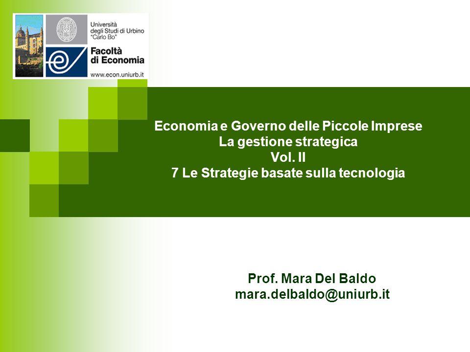 Economia e Governo delle Piccole Imprese La gestione strategica Vol. II 7 Le Strategie basate sulla tecnologia Prof. Mara Del Baldo mara.delbaldo@uniu