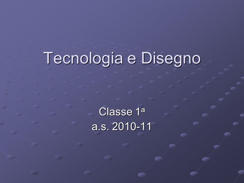 Tecnologia e Disegno Classe 1 a a.s. 2010-11