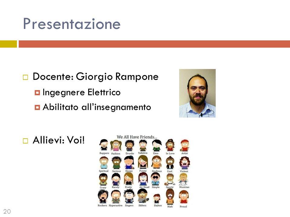Presentazione Docente: Giorgio Rampone Ingegnere Elettrico Abilitato allinsegnamento Allievi: Voi! 20