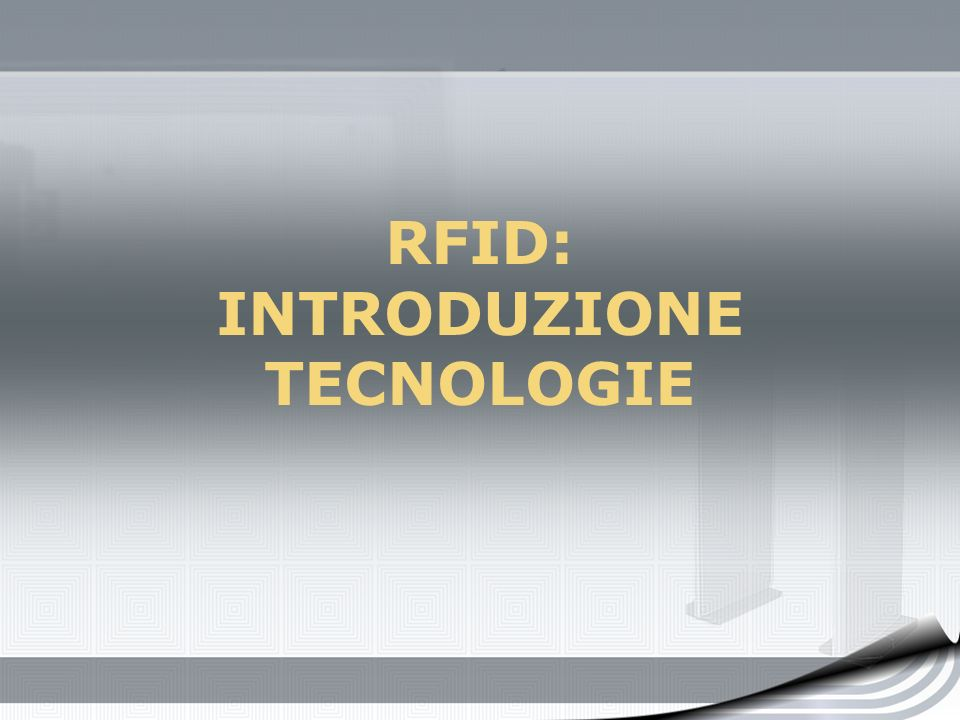 RFID: INTRODUZIONE TECNOLOGIE