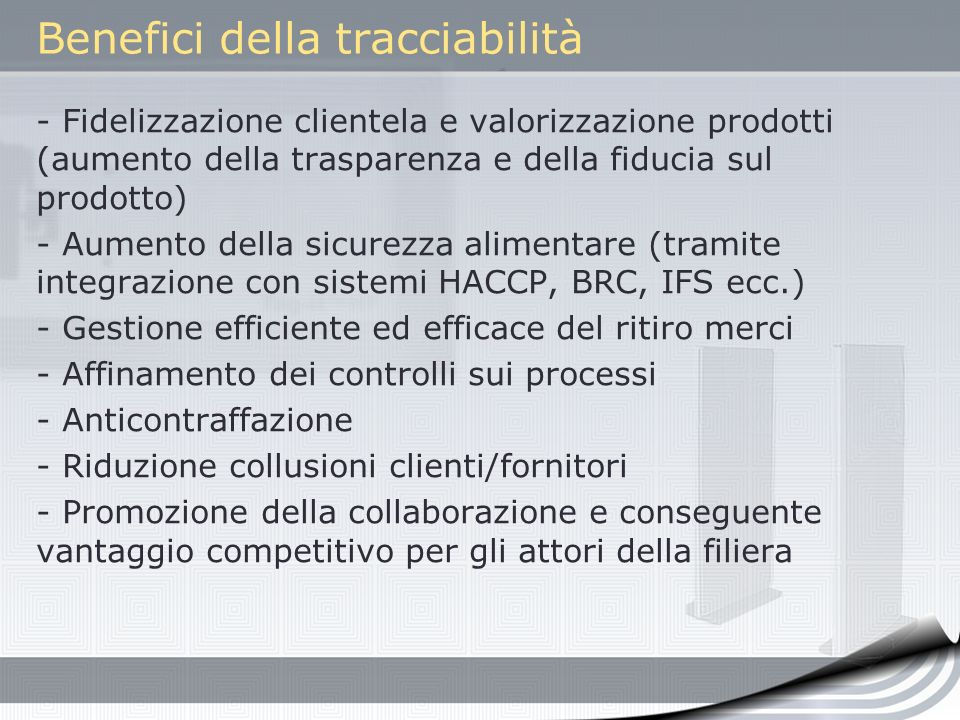 Benefici della tracciabilità - Fidelizzazione clientela e valorizzazione prodotti (aumento della trasparenza e della fiducia sul prodotto) - Aumento d