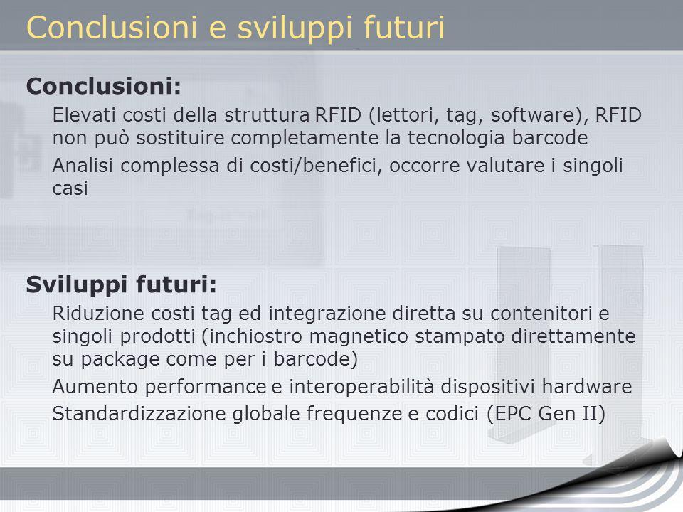 Conclusioni e sviluppi futuri Conclusioni: Elevati costi della struttura RFID (lettori, tag, software), RFID non può sostituire completamente la tecno