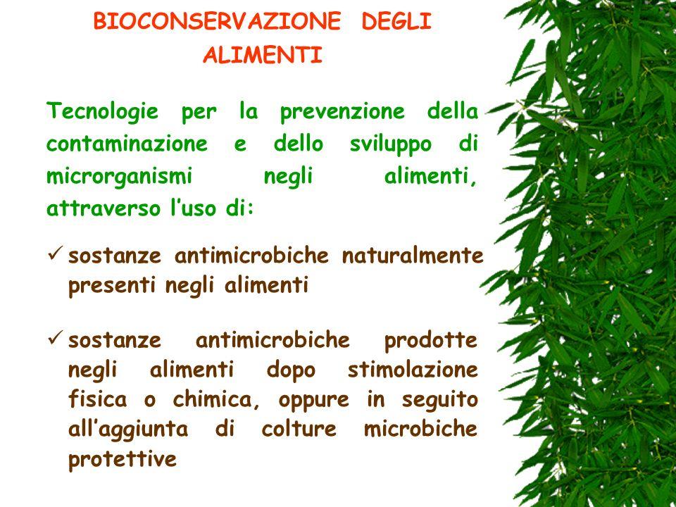 BIOCONSERVAZIONE DEGLI ALIMENTI Tecnologie per la prevenzione della contaminazione e dello sviluppo di microrganismi negli alimenti, attraverso luso d