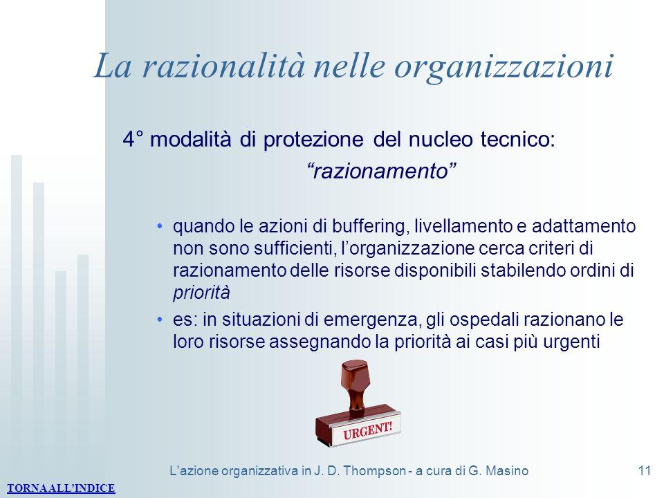 L'azione organizzativa in J. D. Thompson - a cura di G. Masino11 La razionalità nelle organizzazioni 4° modalità di protezione del nucleo tecnico: raz