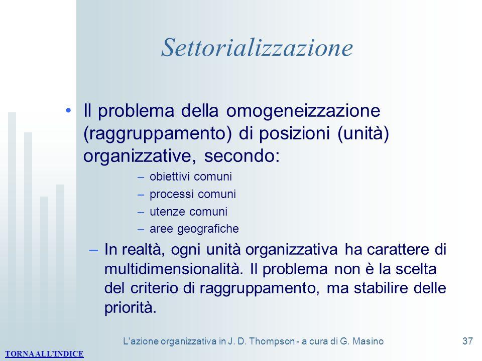 L'azione organizzativa in J. D. Thompson - a cura di G. Masino37 Settorializzazione Il problema della omogeneizzazione (raggruppamento) di posizioni (