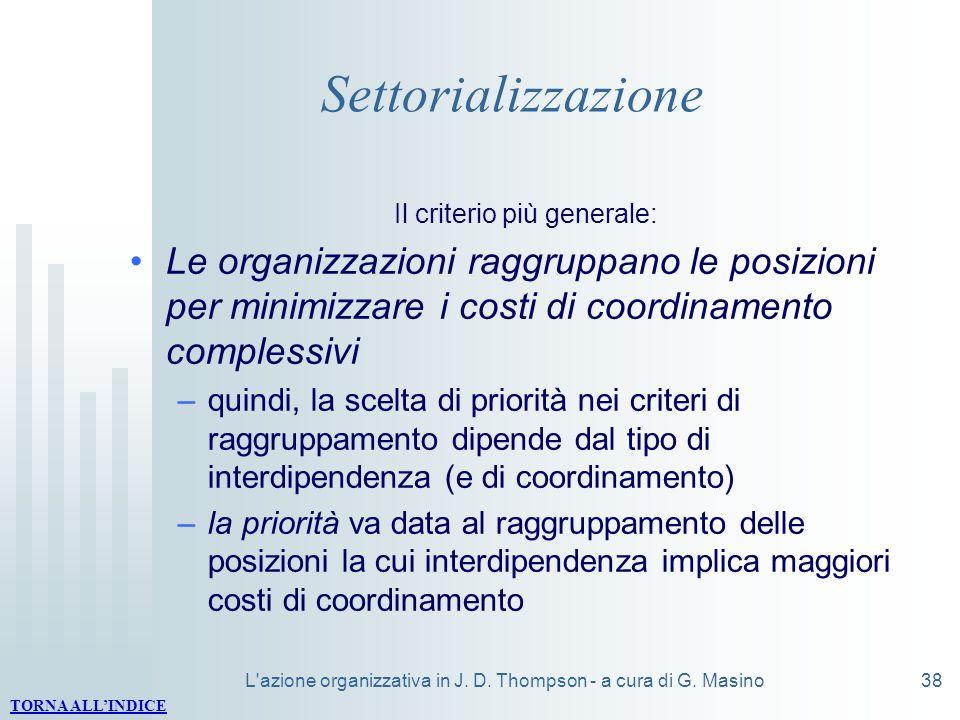 L'azione organizzativa in J. D. Thompson - a cura di G. Masino38 Settorializzazione Il criterio più generale: Le organizzazioni raggruppano le posizio