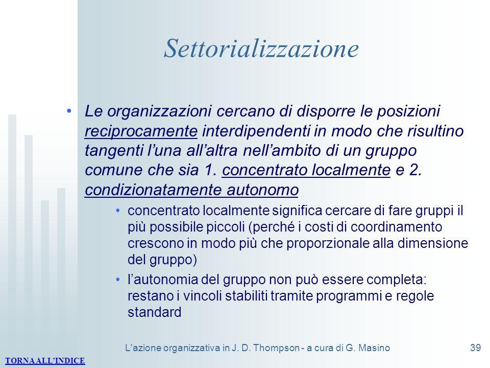 L'azione organizzativa in J. D. Thompson - a cura di G. Masino39 Settorializzazione Le organizzazioni cercano di disporre le posizioni reciprocamente