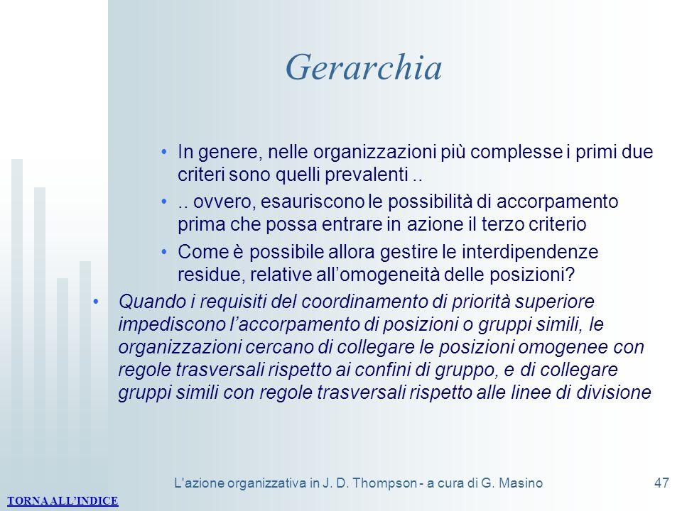 L'azione organizzativa in J. D. Thompson - a cura di G. Masino47 Gerarchia In genere, nelle organizzazioni più complesse i primi due criteri sono quel