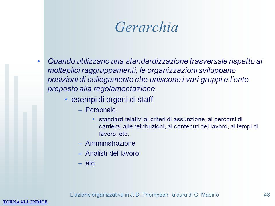 L'azione organizzativa in J. D. Thompson - a cura di G. Masino48 Gerarchia Quando utilizzano una standardizzazione trasversale rispetto ai molteplici