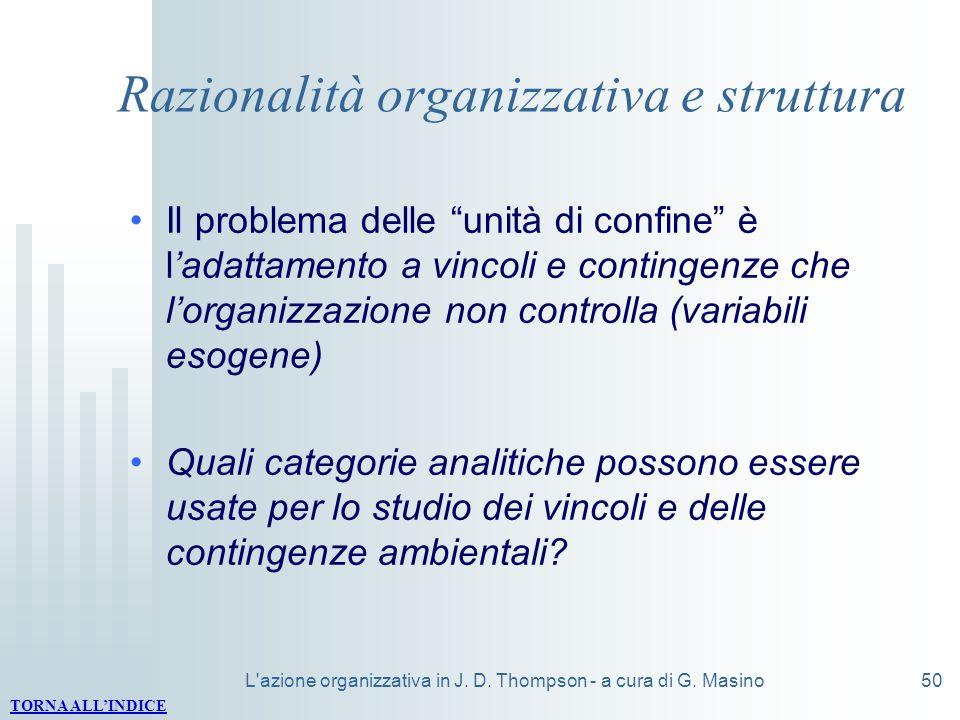 L'azione organizzativa in J. D. Thompson - a cura di G. Masino50 Razionalità organizzativa e struttura Il problema delle unità di confine è ladattamen