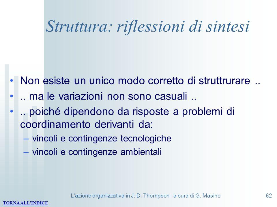 L'azione organizzativa in J. D. Thompson - a cura di G. Masino62 Struttura: riflessioni di sintesi Non esiste un unico modo corretto di struttrurare..