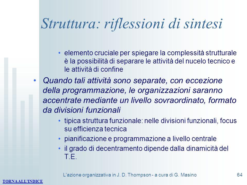 L'azione organizzativa in J. D. Thompson - a cura di G. Masino64 Struttura: riflessioni di sintesi elemento cruciale per spiegare la complessità strut