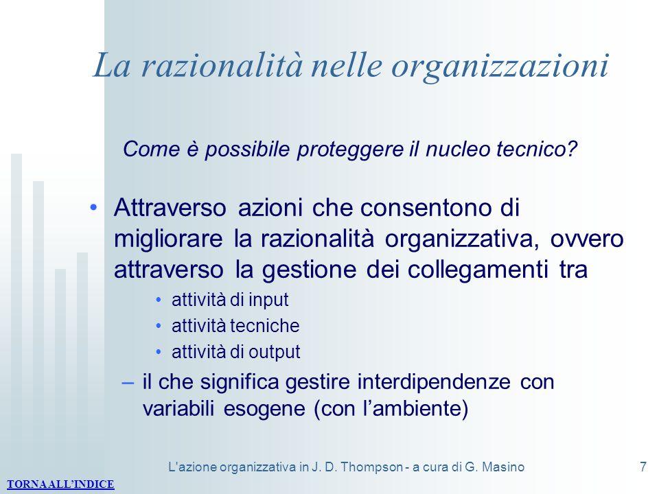 L'azione organizzativa in J. D. Thompson - a cura di G. Masino7 La razionalità nelle organizzazioni Come è possibile proteggere il nucleo tecnico? Att