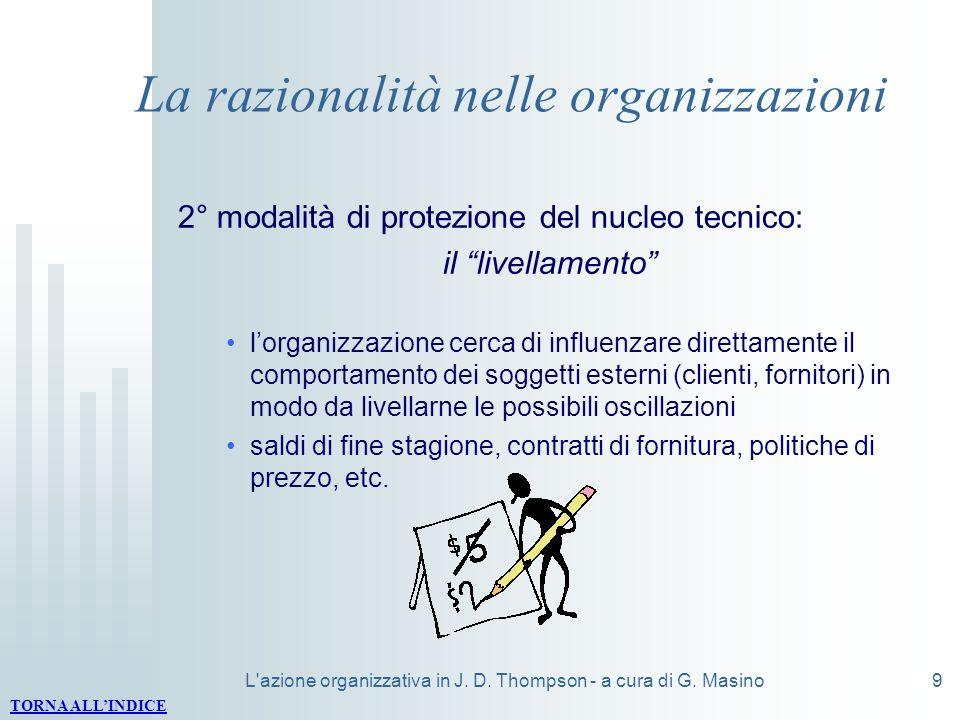 L'azione organizzativa in J. D. Thompson - a cura di G. Masino9 La razionalità nelle organizzazioni 2° modalità di protezione del nucleo tecnico: il l