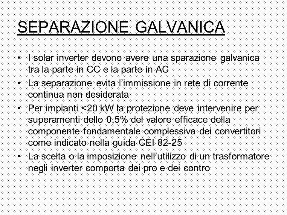 SEPARAZIONE GALVANICA I solar inverter devono avere una sparazione galvanica tra la parte in CC e la parte in AC La separazione evita limmissione in r