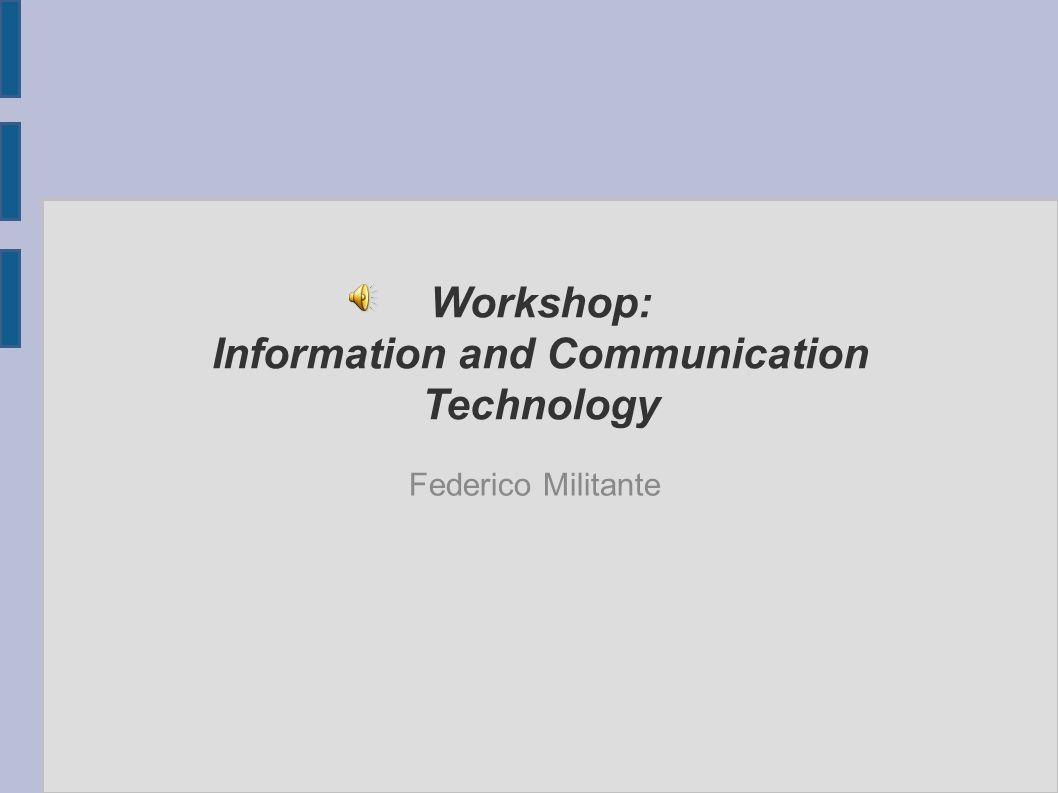 Workshop: Information and Communication Technology Federico Militante