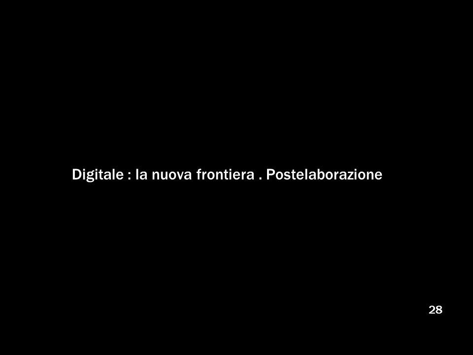 28 Digitale : la nuova frontiera. Postelaborazione