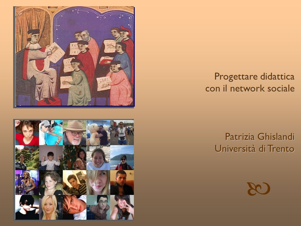 © Patrizia Ghislandi, Università di Trento 1 Progettare didattica con il network sociale Patrizia Ghislandi Università di Trento