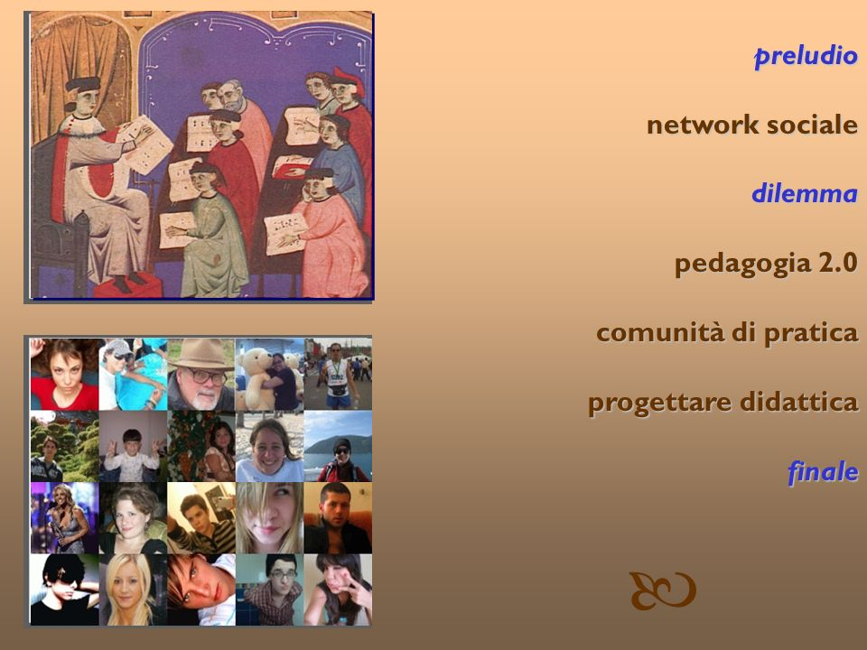 © Patrizia Ghislandi, Università di Trento 14 preludio network sociale network sociale dilemma dilemma pedagogia 2.0 comunità di pratica progettare di