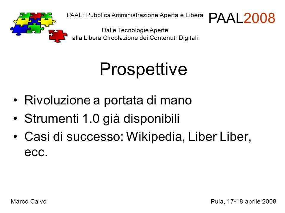 Prospettive Rivoluzione a portata di mano Strumenti 1.0 già disponibili Casi di successo: Wikipedia, Liber Liber, ecc. PAAL: Pubblica Amministrazione