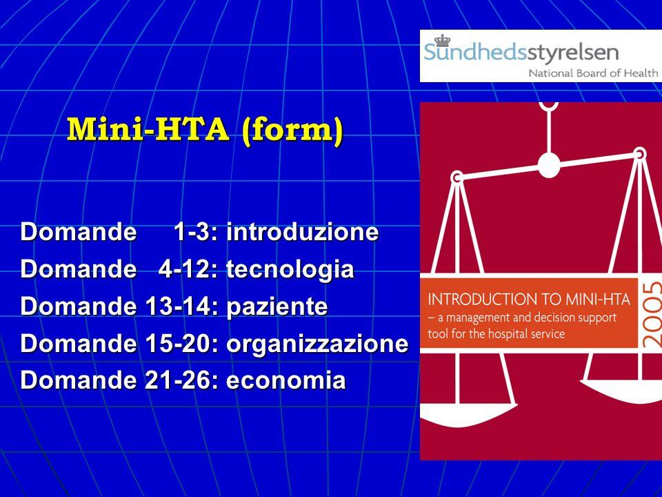 Mini-HTA (form) Domande 1-3: introduzione Domande 4-12: tecnologia Domande 13-14: paziente Domande 15-20: organizzazione Domande 21-26: economia
