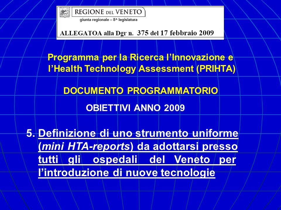 5. Definizione di uno strumento uniforme (mini HTA-reports) da adottarsi presso tutti gli ospedali del Veneto per lintroduzione di nuove tecnologie Pr