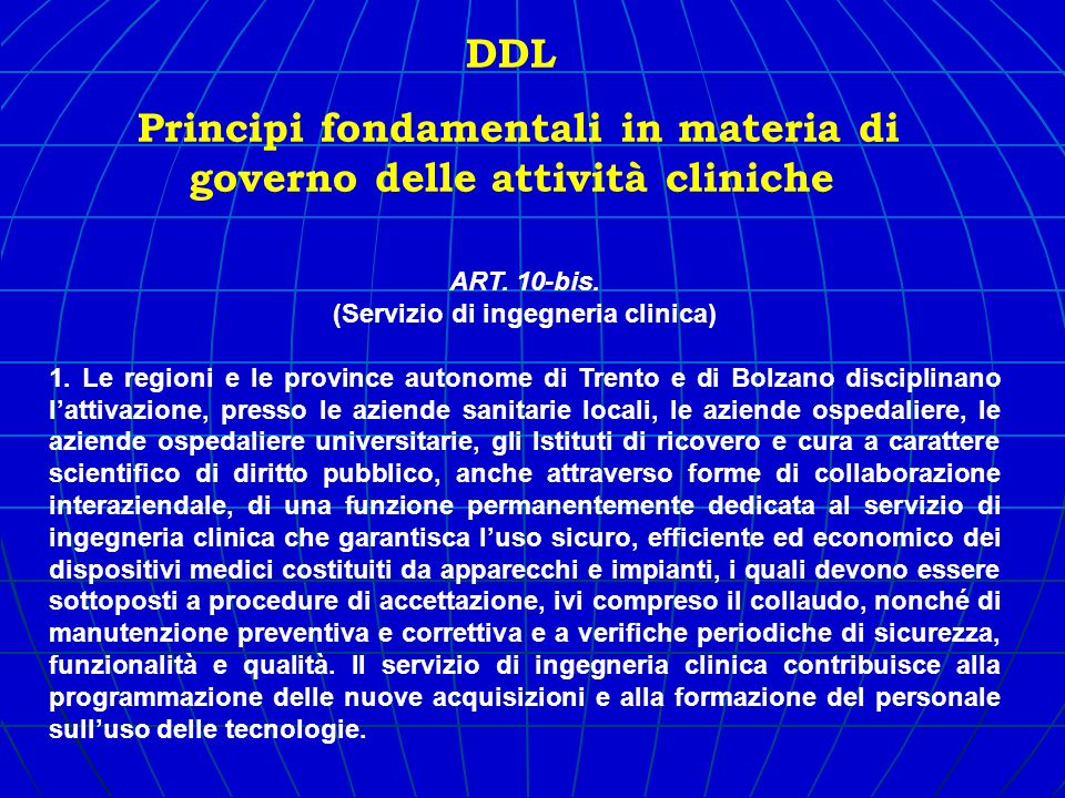 ART. 10-bis. (Servizio di ingegneria clinica) 1. Le regioni e le province autonome di Trento e di Bolzano disciplinano lattivazione, presso le aziende