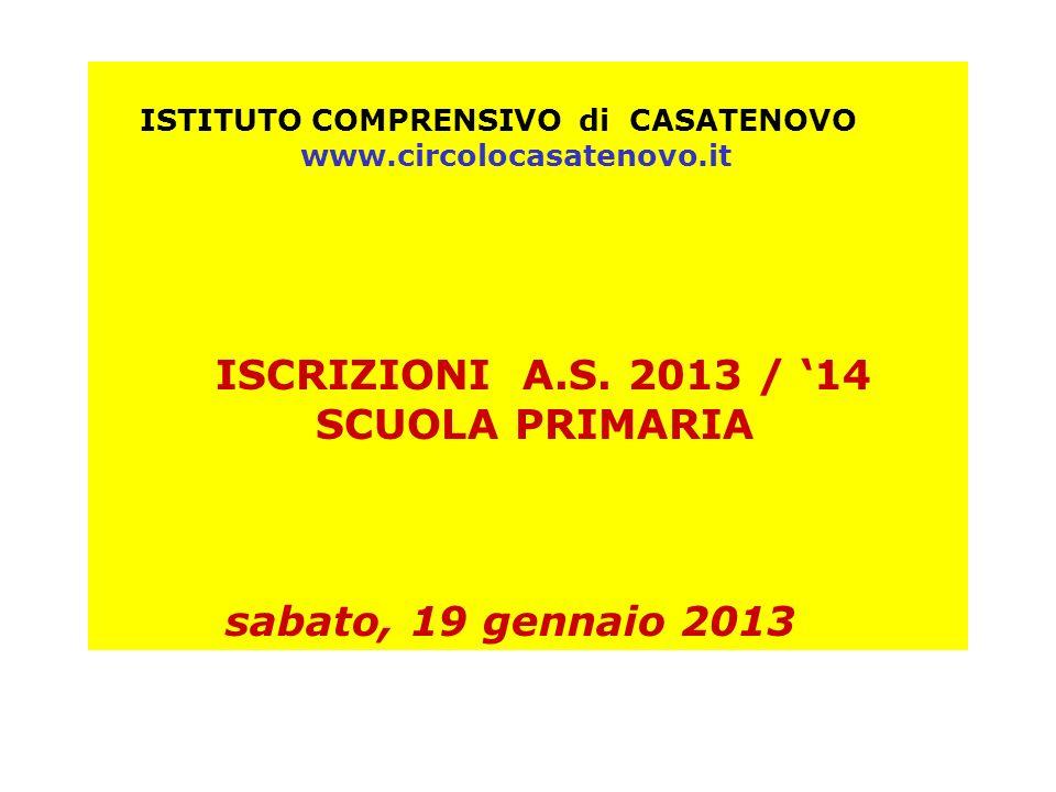 ISTITUTO COMPRENSIVO di CASATENOVO www.circolocasatenovo.it ISCRIZIONI A.S. 2013 / 14 SCUOLA PRIMARIA sabato, 19 gennaio 2013