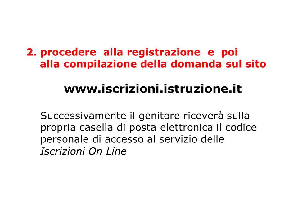 2. procedere alla registrazione e poi alla compilazione della domanda sul sito www.iscrizioni.istruzione.it Successivamente il genitore riceverà sulla
