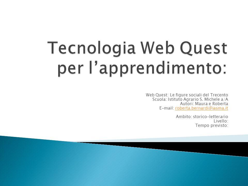 Web Quest: Le figure sociali del Trecento Scuola: Istituto Agrario S. Michele a/A Autori: Maura e Roberta E-mail: roberta.bernardi@iasma.itroberta.ber