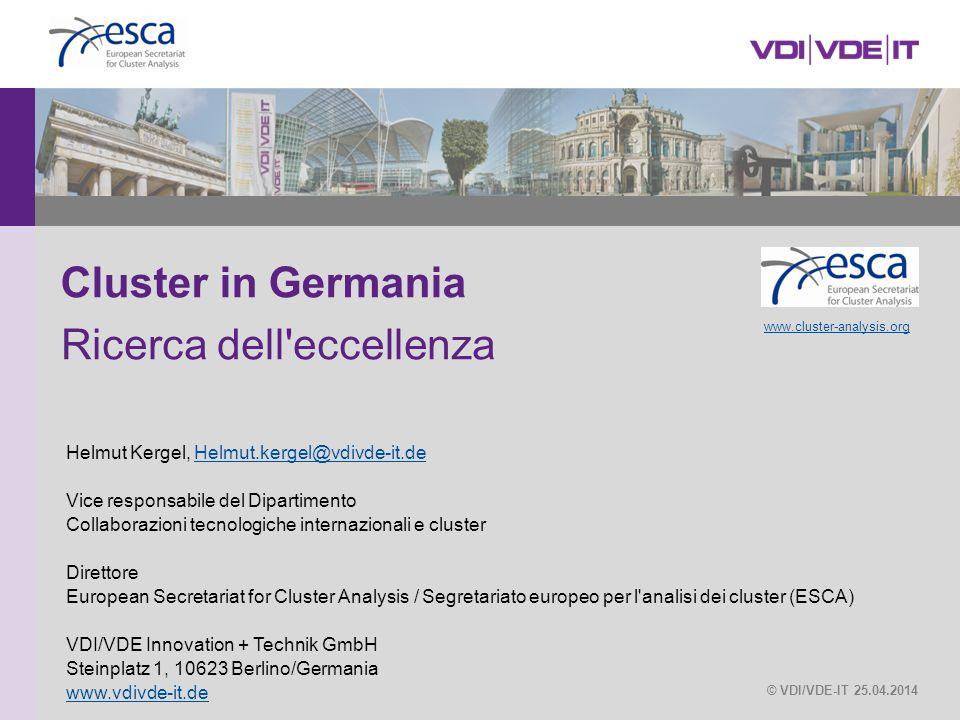 Cluster in Germania © VDI/VDE-IT 25.04.2014 Ricerca dell'eccellenza Helmut Kergel, Helmut.kergel@vdivde-it.deHelmut.kergel@vdivde-it.de Vice responsab