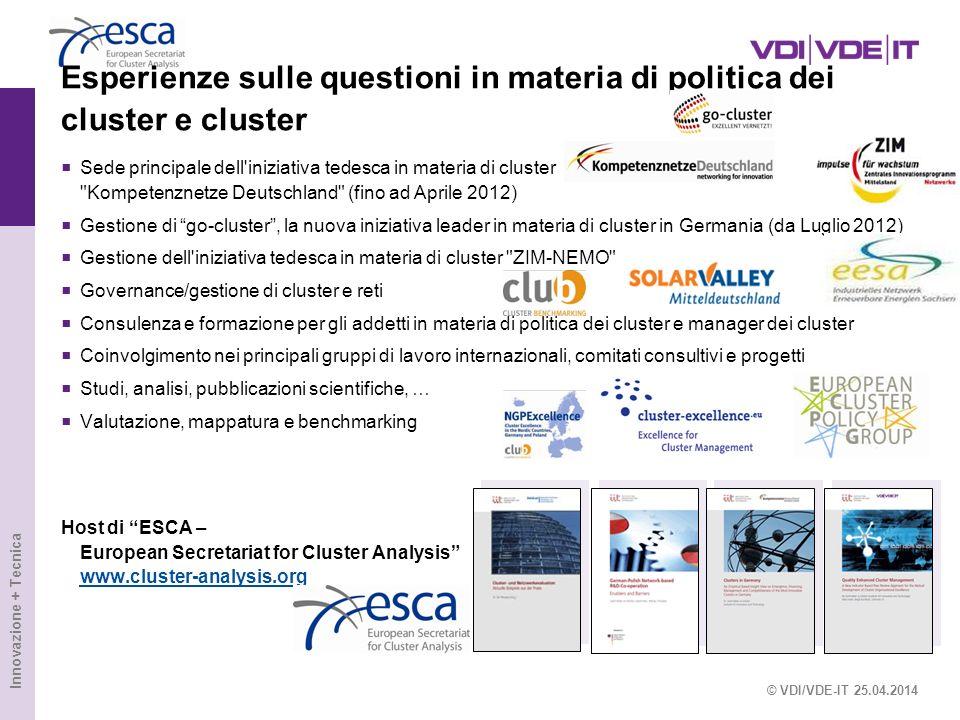 Innovazione + Tecnica © VDI/VDE-IT 25.04.2014 Esperienze sulle questioni in materia di politica dei cluster e cluster Sede principale dell'iniziativa